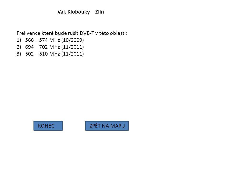 Val. Klobouky – Zlín KONECZPĚT NA MAPU Frekvence které bude rušit DVB-T v této oblasti: 1)566 – 574 MHz (10/2009) 2)694 – 702 MHz (11/2011) 3)502 – 51