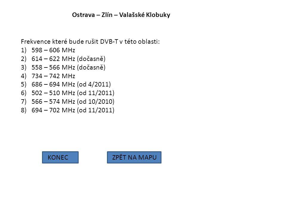Ostrava – Zlín – Valašské Klobuky KONECZPĚT NA MAPU Frekvence které bude rušit DVB-T v této oblasti: 1)598 – 606 MHz 2)614 – 622 MHz (dočasně) 3)558 –