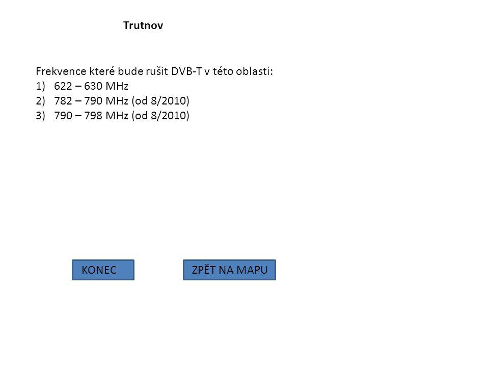 Trutnov KONECZPĚT NA MAPU Frekvence které bude rušit DVB-T v této oblasti: 1)622 – 630 MHz 2)782 – 790 MHz (od 8/2010) 3)790 – 798 MHz (od 8/2010)