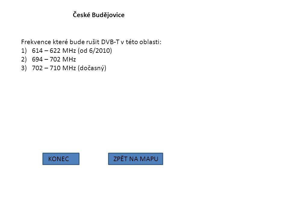 České Budějovice KONECZPĚT NA MAPU Frekvence které bude rušit DVB-T v této oblasti: 1)614 – 622 MHz (od 6/2010) 2)694 – 702 MHz 3)702 – 710 MHz (dočas