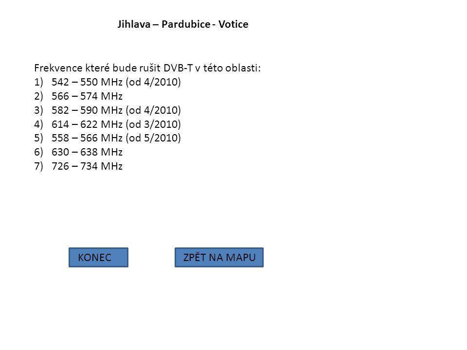 Jihlava – Pardubice - Votice KONECZPĚT NA MAPU Frekvence které bude rušit DVB-T v této oblasti: 1)542 – 550 MHz (od 4/2010) 2)566 – 574 MHz 3)582 – 59