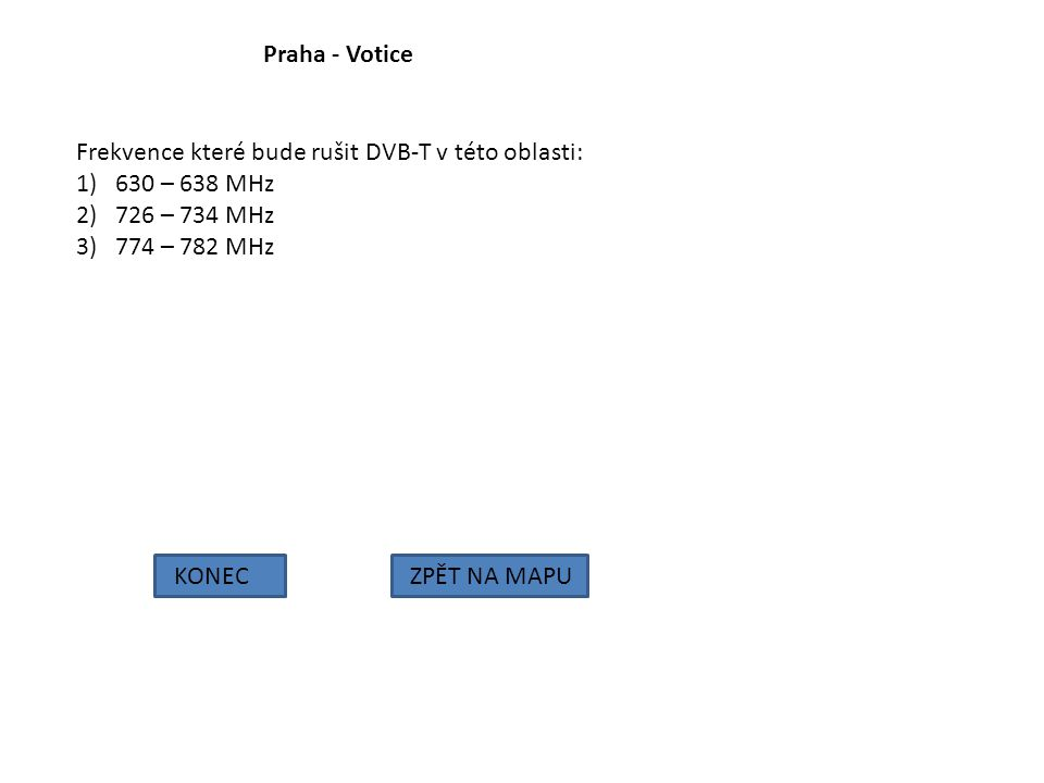 Praha - Votice KONECZPĚT NA MAPU Frekvence které bude rušit DVB-T v této oblasti: 1)630 – 638 MHz 2)726 – 734 MHz 3)774 – 782 MHz