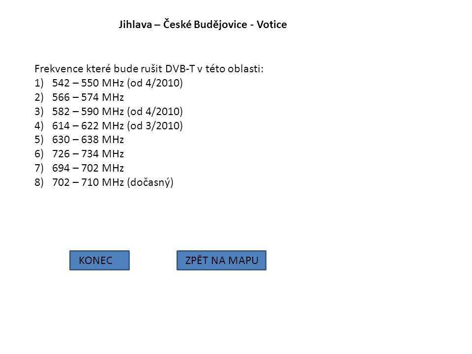 Jihlava – České Budějovice - Votice KONECZPĚT NA MAPU Frekvence které bude rušit DVB-T v této oblasti: 1)542 – 550 MHz (od 4/2010) 2)566 – 574 MHz 3)5