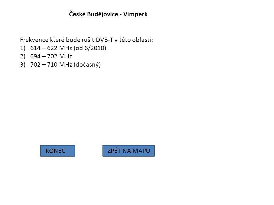 České Budějovice - Vimperk KONECZPĚT NA MAPU Frekvence které bude rušit DVB-T v této oblasti: 1)614 – 622 MHz (od 6/2010) 2)694 – 702 MHz 3)702 – 710