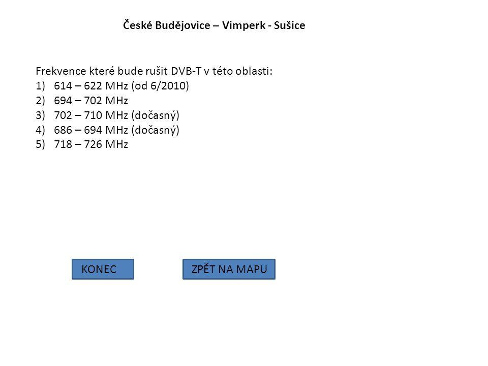 České Budějovice – Vimperk - Sušice KONECZPĚT NA MAPU Frekvence které bude rušit DVB-T v této oblasti: 1)614 – 622 MHz (od 6/2010) 2)694 – 702 MHz 3)7