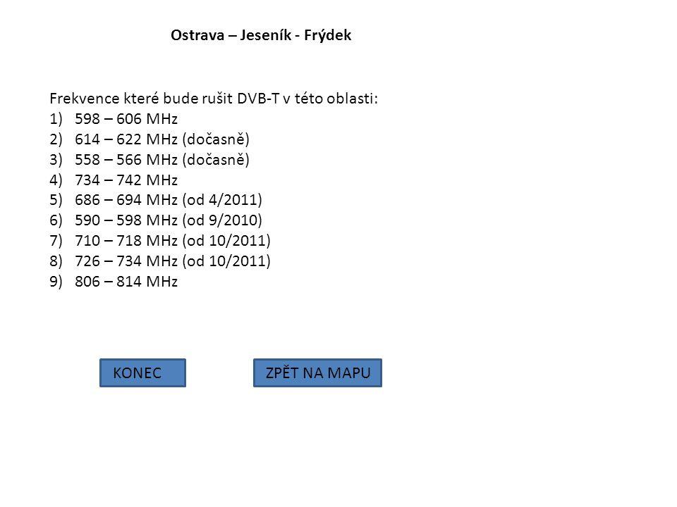 Ostrava – Jeseník - Frýdek Frekvence které bude rušit DVB-T v této oblasti: 1)598 – 606 MHz 2)614 – 622 MHz (dočasně) 3)558 – 566 MHz (dočasně) 4)734
