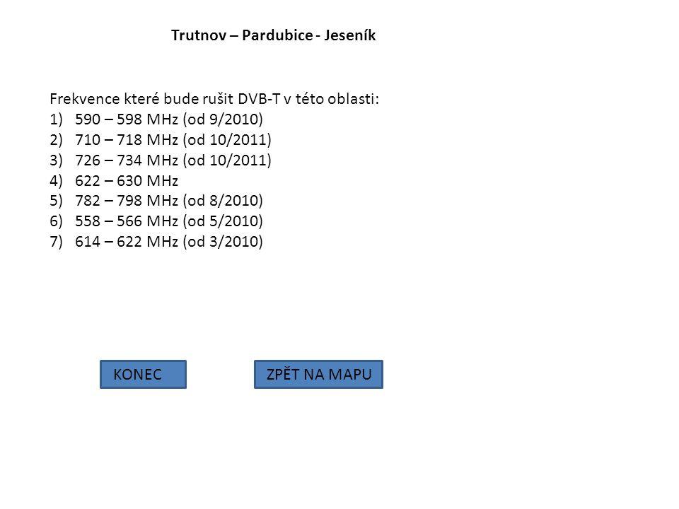 Trutnov – Pardubice - Jeseník KONECZPĚT NA MAPU Frekvence které bude rušit DVB-T v této oblasti: 1)590 – 598 MHz (od 9/2010) 2)710 – 718 MHz (od 10/20