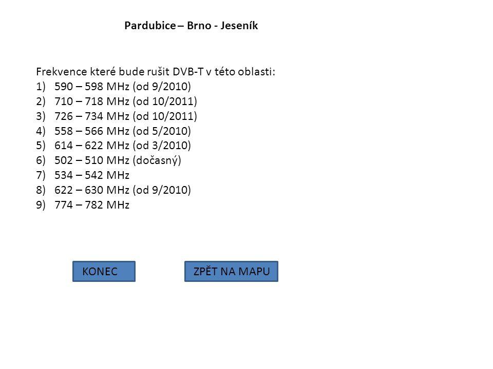 Pardubice – Brno - Jeseník KONECZPĚT NA MAPU Frekvence které bude rušit DVB-T v této oblasti: 1)590 – 598 MHz (od 9/2010) 2)710 – 718 MHz (od 10/2011)