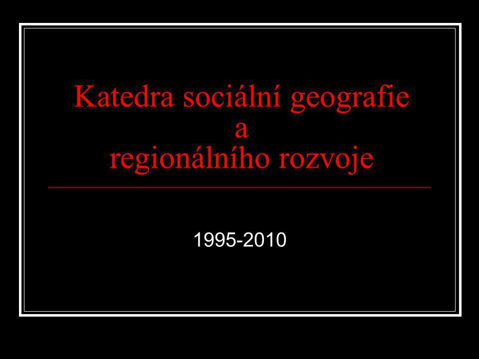 Katedra sociální geografie a regionálního rozvoje 1995-2010