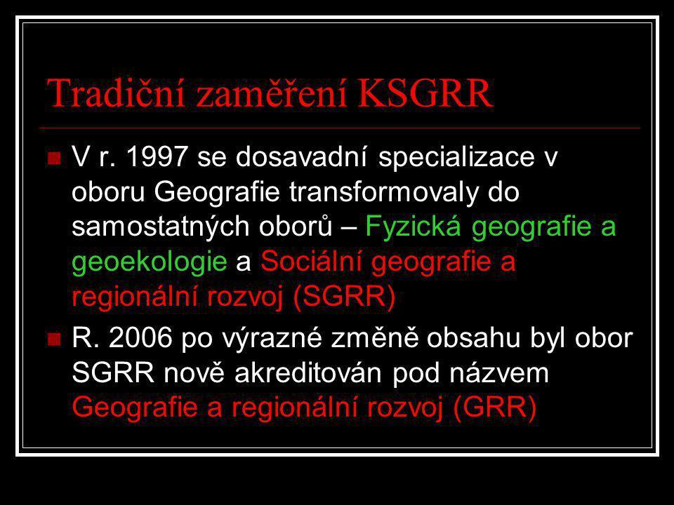 Tradiční zaměření KSGRR  V r. 1997 se dosavadní specializace v oboru Geografie transformovaly do samostatných oborů – Fyzická geografie a geoekologie