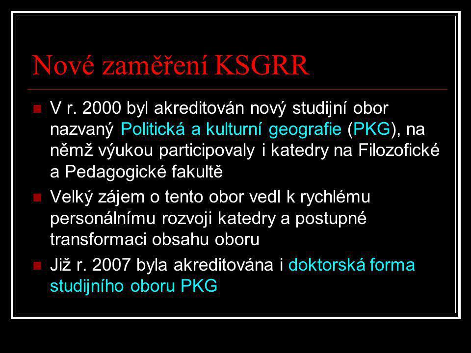 Nové zaměření KSGRR  V r. 2000 byl akreditován nový studijní obor nazvaný Politická a kulturní geografie (PKG), na němž výukou participovaly i katedr