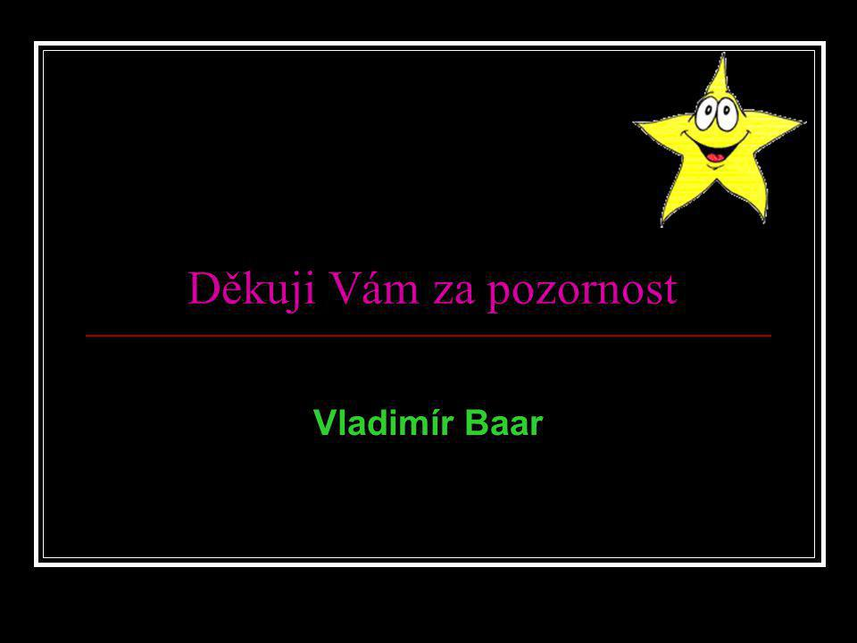 Děkuji Vám za pozornost Vladimír Baar