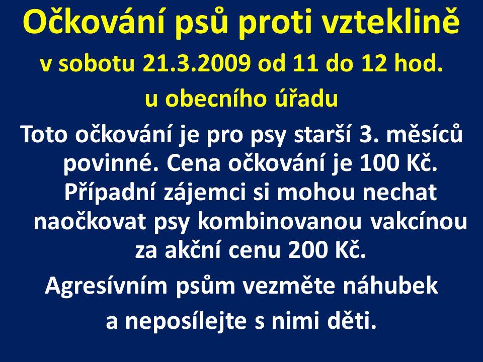 Očkování psů proti vzteklině v sobotu 21.3.2009 od 11 do 12 hod.