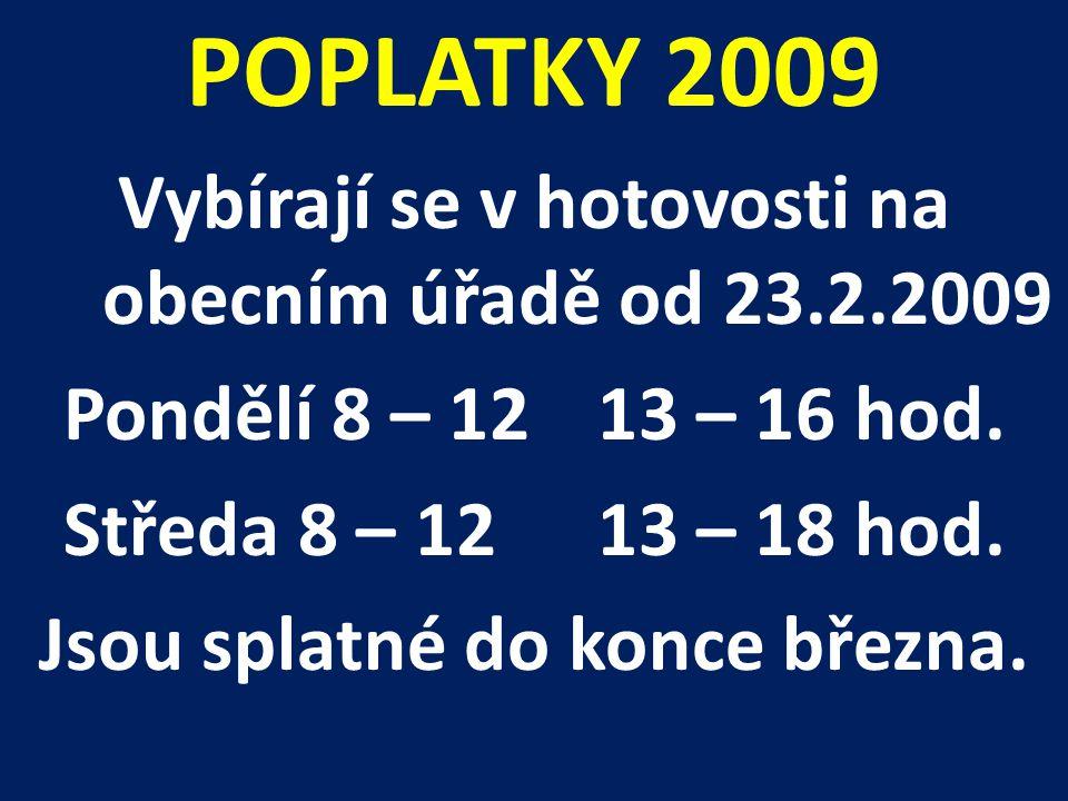 POPLATKY 2009 Vybírají se v hotovosti na obecním úřadě od 23.2.2009 Pondělí 8 – 1213 – 16 hod.