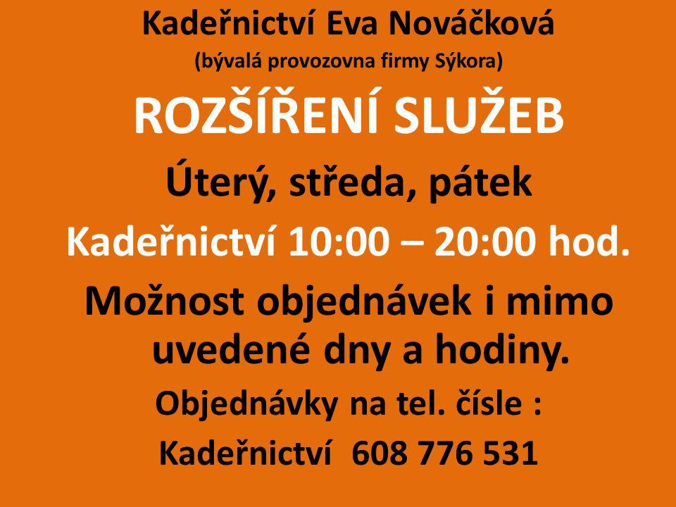 Kadeřnictví Eva Nováčková (bývalá provozovna firmy Sýkora) ROZŠÍŘENÍ SLUŽEB Úterý, středa, pátek Kadeřnictví 10:00 – 20:00 hod.