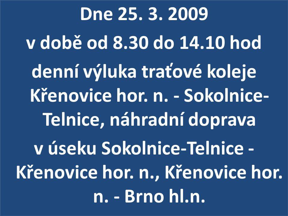 Dne 25. 3. 2009 v době od 8.30 do 14.10 hod denní výluka traťové koleje Křenovice hor.