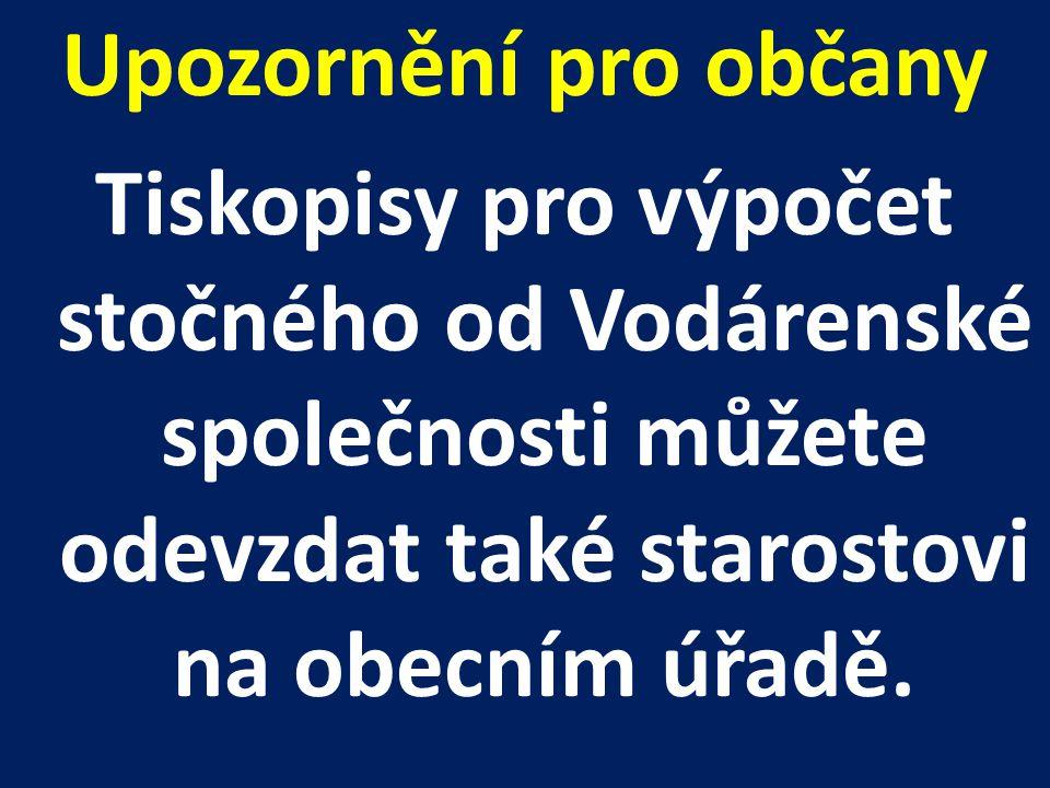 Upozornění pro občany Tiskopisy pro výpočet stočného od Vodárenské společnosti můžete odevzdat také starostovi na obecním úřadě.