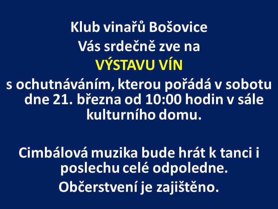 Klub vinařů Bošovice Vás srdečně zve na VÝSTAVU VÍN s ochutnáváním, kterou pořádá v sobotu dne 21.