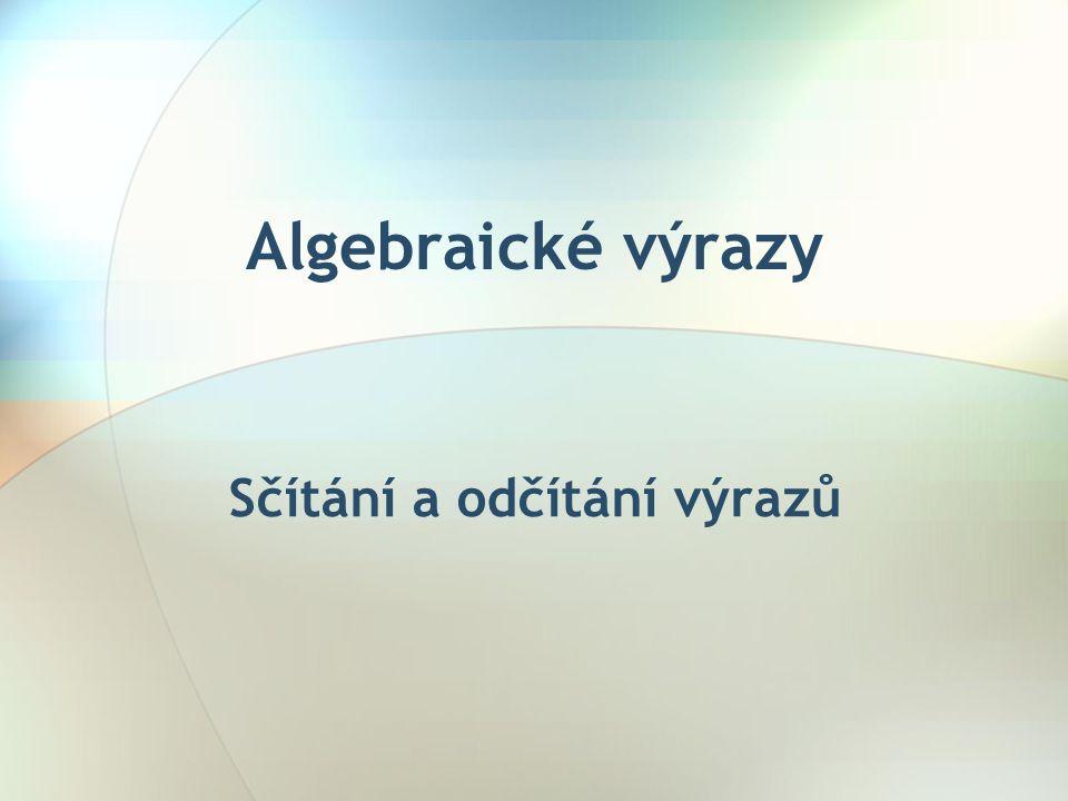 Algebraické výrazy Sčítání a odčítání výrazů