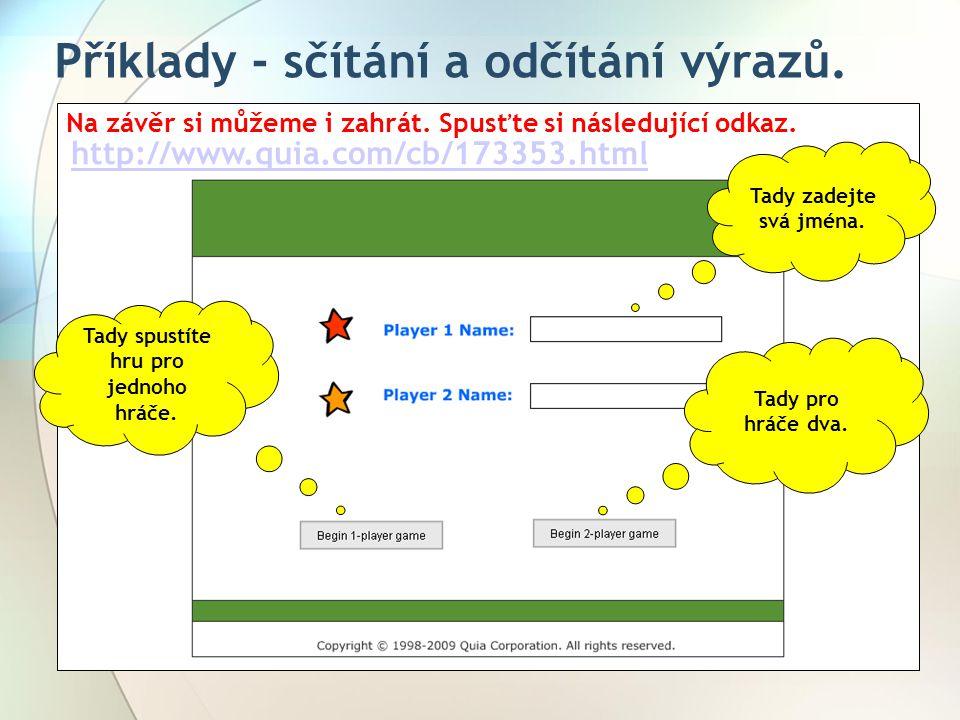 Příklady - sčítání a odčítání výrazů. Na závěr si můžeme i zahrát. Spusťte si následující odkaz. http://www.quia.com/cb/173353.html Tady zadejte svá j