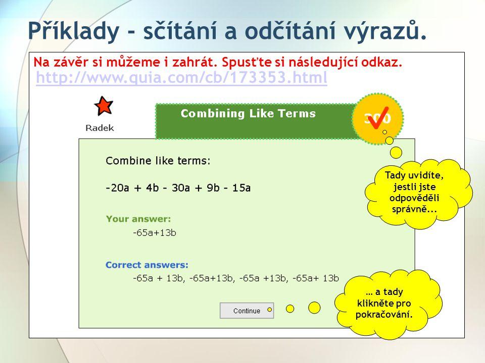 Příklady - sčítání a odčítání výrazů. Na závěr si můžeme i zahrát. Spusťte si následující odkaz. http://www.quia.com/cb/173353.html … a tady klikněte