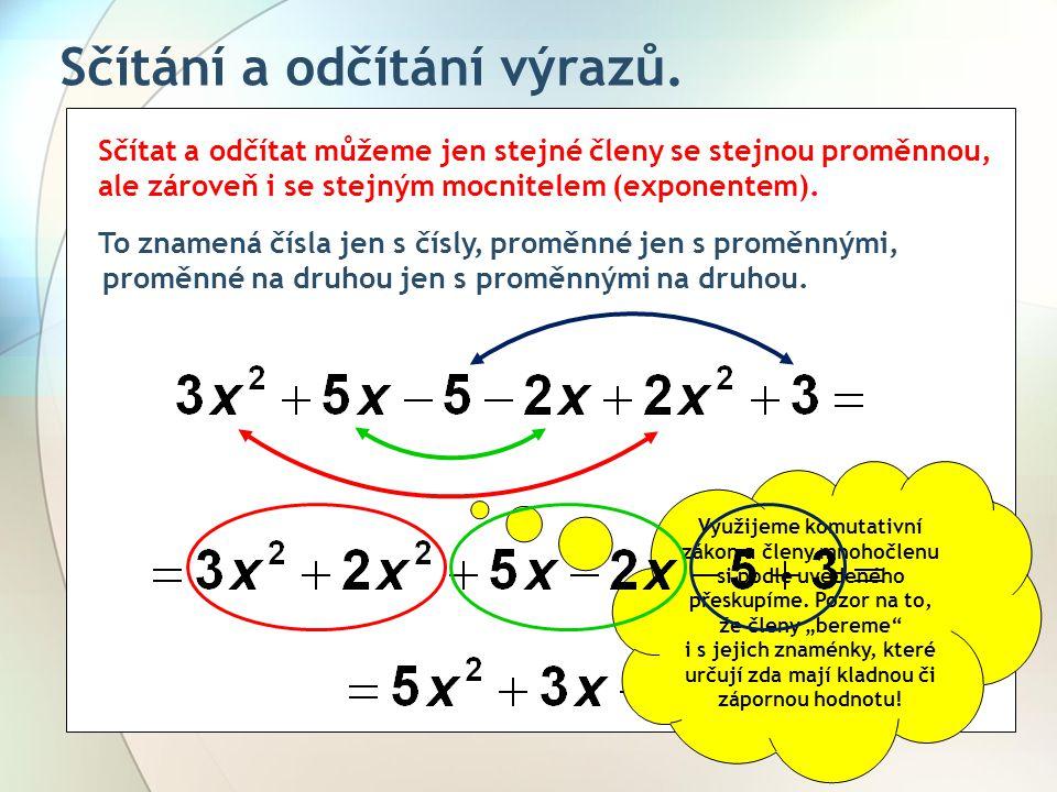 Sčítání a odčítání výrazů. Sčítat a odčítat můžeme jen stejné členy se stejnou proměnnou, ale zároveň i se stejným mocnitelem (exponentem). proměnné n
