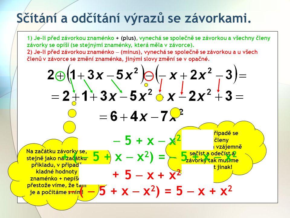Sčítání a odčítání výrazů se závorkami. 1) Je-li před závorkou znaménko + (plus), vynechá se společně se závorkou a všechny členy závorky se opíší (se