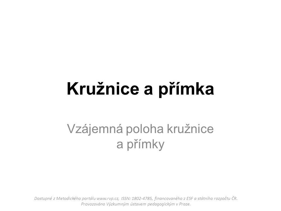 Kružnice a přímka Vzájemná poloha kružnice a přímky Dostupné z Metodického portálu www.rvp.cz, ISSN: 1802-4785, financovaného z ESF a státního rozpočt