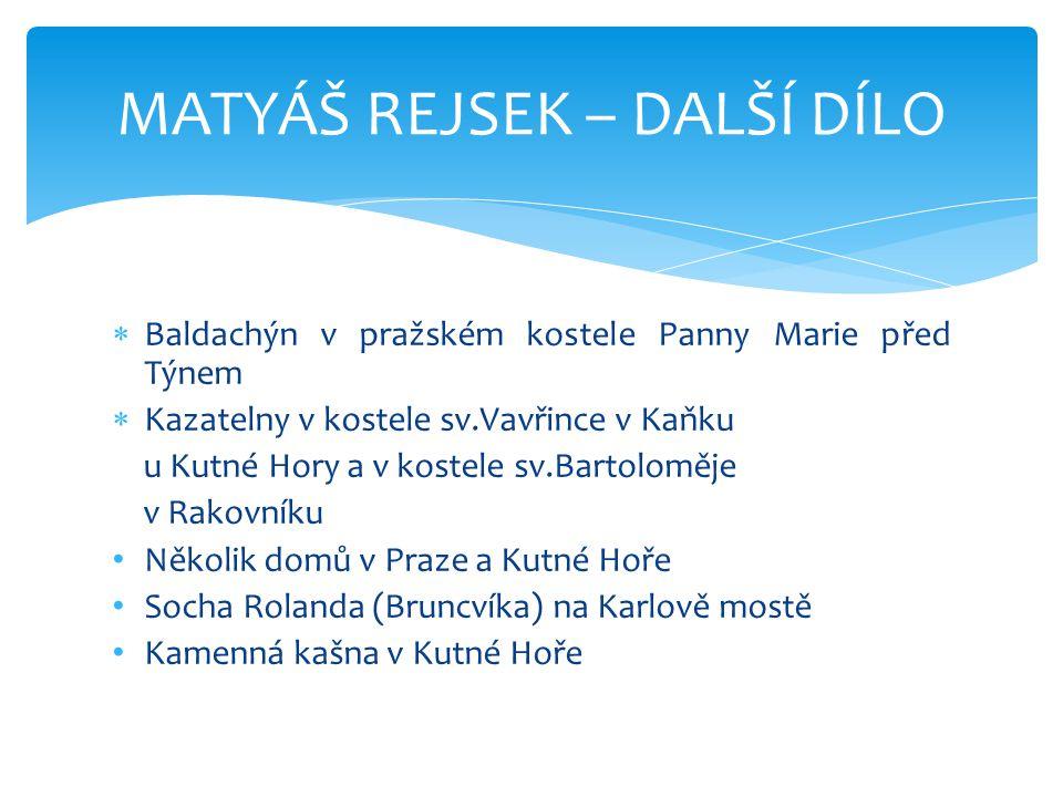  Baldachýn v pražském kostele Panny Marie před Týnem  Kazatelny v kostele sv.Vavřince v Kaňku u Kutné Hory a v kostele sv.Bartoloměje v Rakovníku •