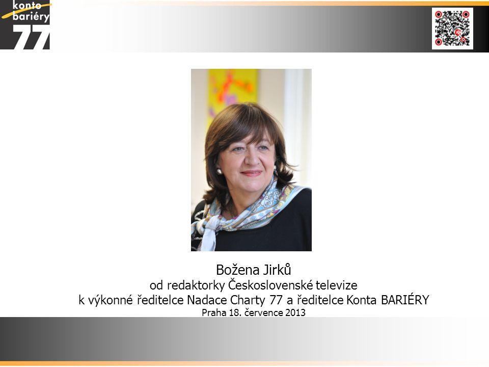 Božena Jirků od redaktorky Československé televize k výkonné ředitelce Nadace Charty 77 a ředitelce Konta BARIÉRY Praha 18. července 2013