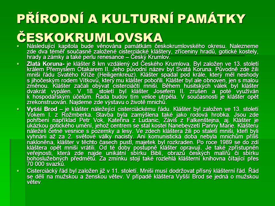 PŘÍRODNÍ A KULTURNÍ PAMÁTKY ČESKOKRUMLOVSKA  Následující kapitola bude věnována památkám českokrumlovského okresu.
