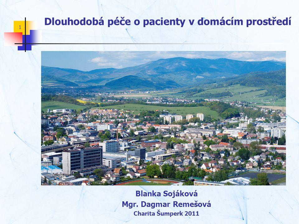 1 Dlouhodobá péče o pacienty v domácím prostředí Blanka Sojáková Mgr. Dagmar Remešová Charita Šumperk 2011
