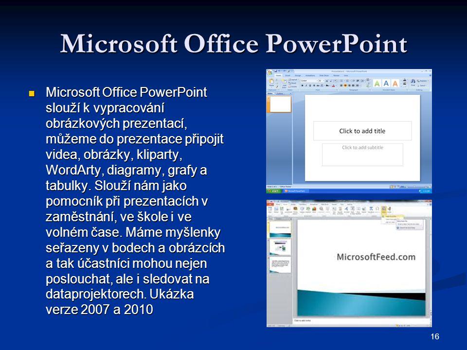 16 Microsoft Office PowerPoint  Microsoft Office PowerPoint slouží k vypracování obrázkových prezentací, můžeme do prezentace připojit videa, obrázky