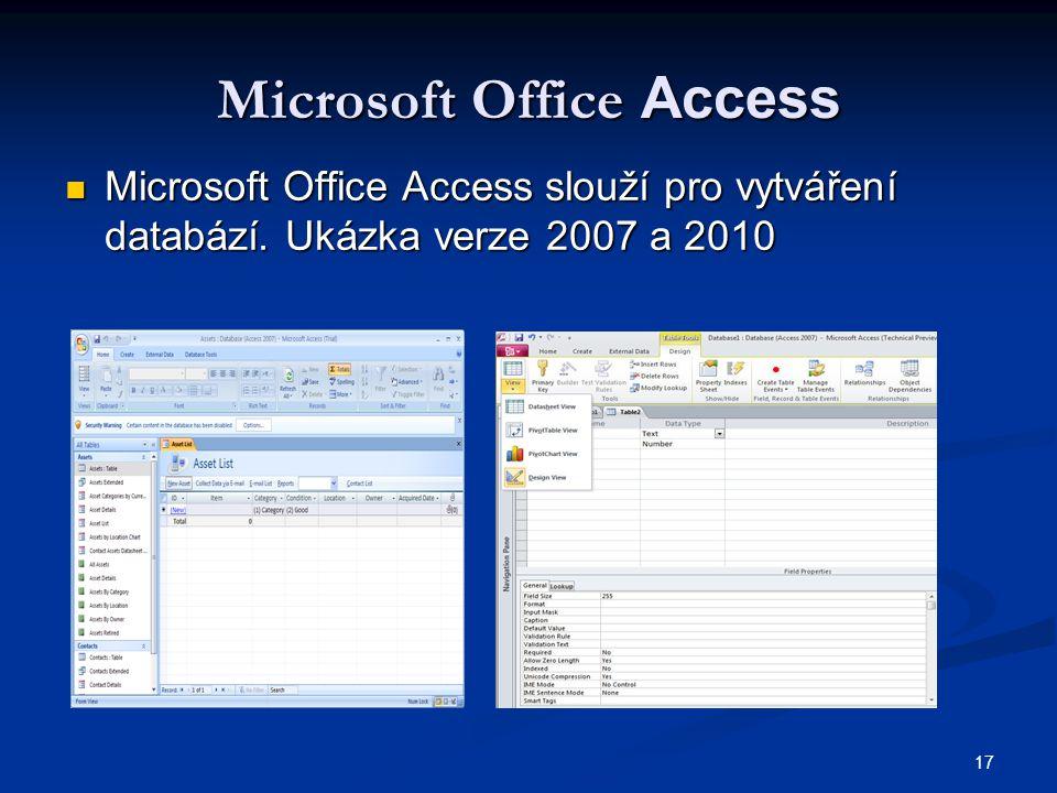 17 Microsoft Office Access  Microsoft Office Access slouží pro vytváření databází. Ukázka verze 2007 a 2010