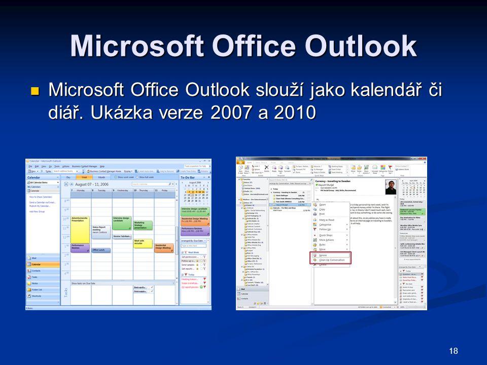 18 Microsoft Office Outlook  Microsoft Office Outlook slouží jako kalendář či diář. Ukázka verze 2007 a 2010
