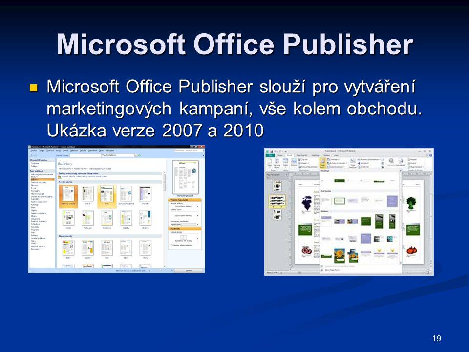 19 Microsoft Office Publisher  Microsoft Office Publisher slouží pro vytváření marketingových kampaní, vše kolem obchodu. Ukázka verze 2007 a 2010