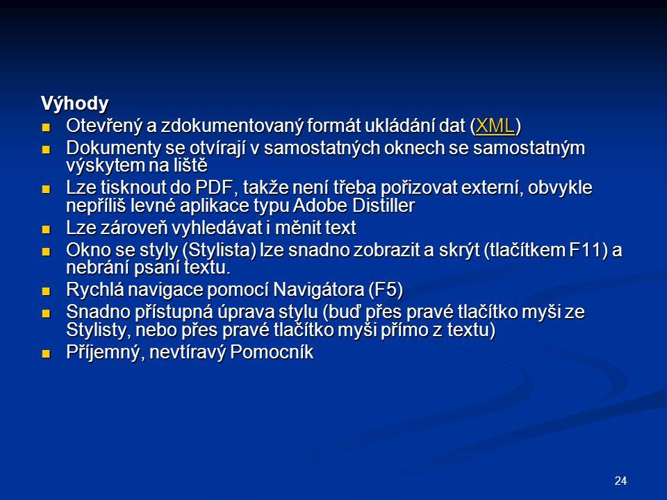 24 Výhody  Otevřený a zdokumentovaný formát ukládání dat (XML) XML  Dokumenty se otvírají v samostatných oknech se samostatným výskytem na liště  L