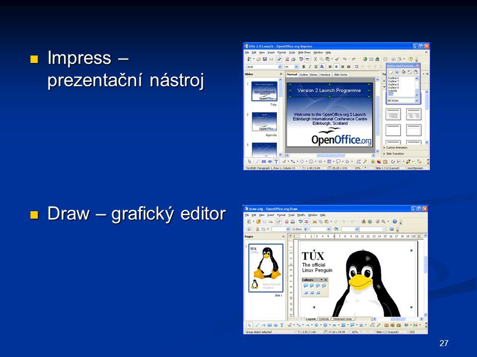 27  Impress – prezentační nástroj  Draw – grafický editor