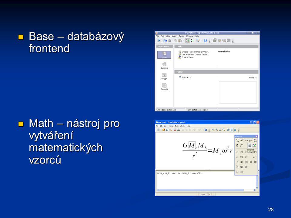 28  Base – databázový frontend  Math – nástroj pro vytváření matematických vzorců