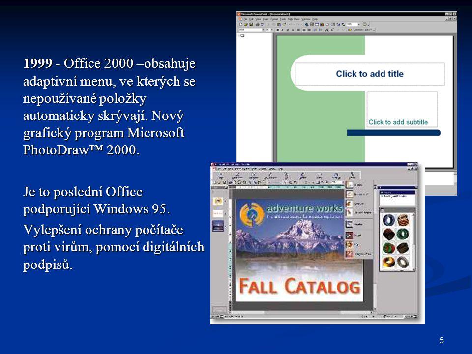 5 1999 - Office 2000 –obsahuje adaptivní menu, ve kterých se nepoužívané položky automaticky skrývají. Nový grafický program Microsoft PhotoDraw™ 2000