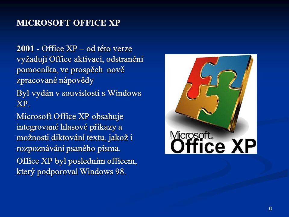 6 MICROSOFT OFFICE XP 2001 - Office XP – od této verze vyžadují Office aktivaci, odstranění pomocníka, ve prospěch nově zpracované nápovědy Byl vydán