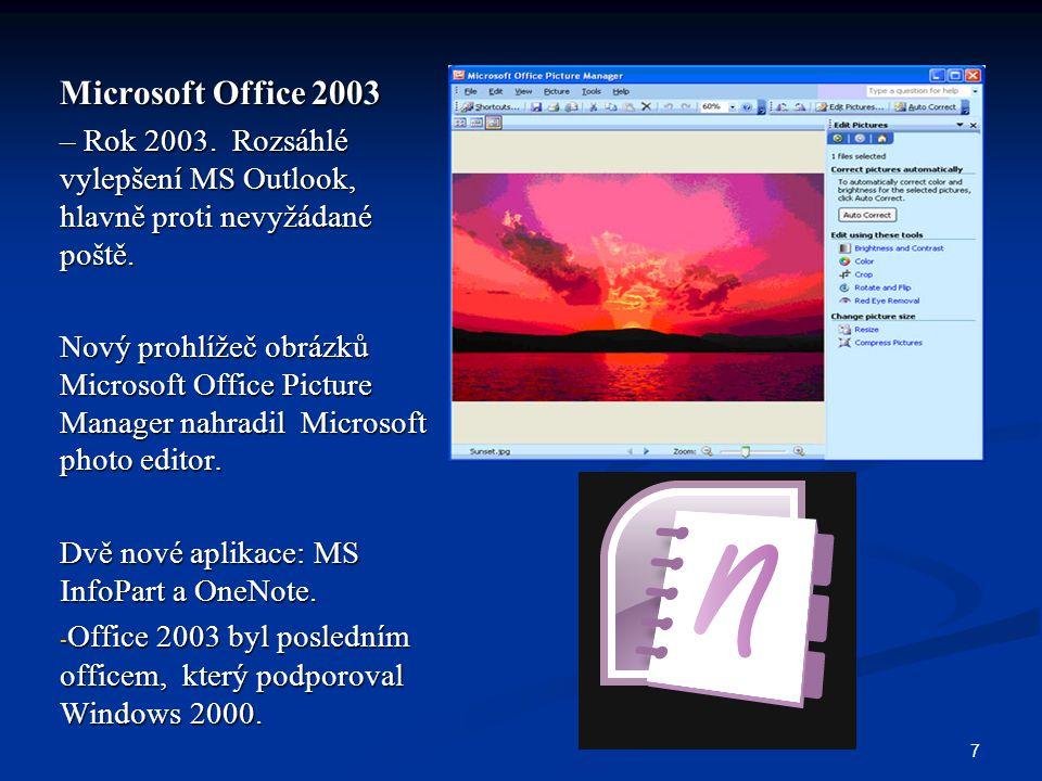 7 Microsoft Office 2003 – Rok 2003. Rozsáhlé vylepšení MS Outlook, hlavně proti nevyžádané poště. Nový prohlížeč obrázků Microsoft Office Picture Mana