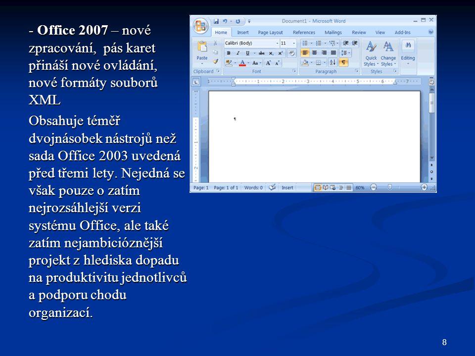 8 - Office 2007 – nové zpracování, pás karet přináší nové ovládání, nové formáty souborů XML Obsahuje téměř dvojnásobek nástrojů než sada Office 2003
