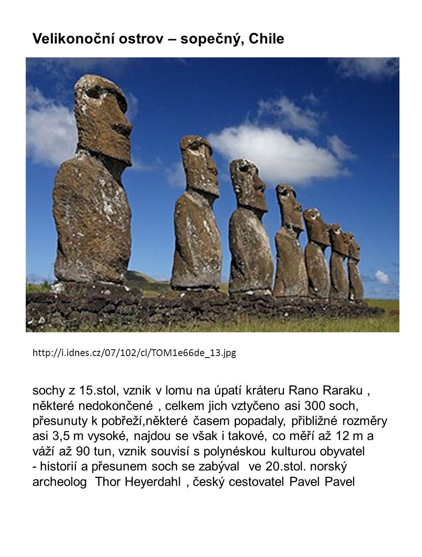 http://i.idnes.cz/07/102/cl/TOM1e66de_13.jpg Velikonoční ostrov – sopečný, Chile sochy z 15.stol, vznik v lomu na úpatí kráteru Rano Raraku, některé n