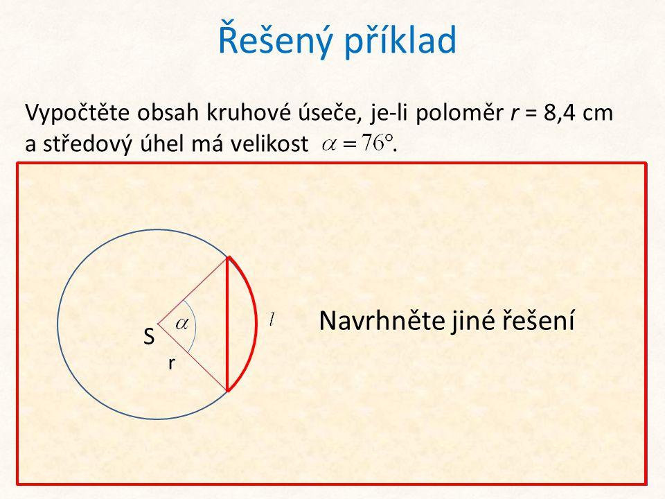 Řešený příklad Vypočtěte obsah kruhové úseče, je-li poloměr r = 8,4 cm a středový úhel má velikost. Obsah kruhové úseče můžeme vypočíst i jako rozdíl