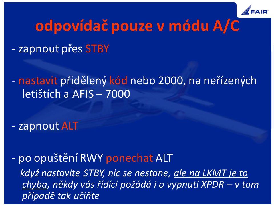 odpovídač s módem S Máme v letadlech dva druhy instalace : a/ XPDR se musí zapnout tlačítkem (nejlépe STBY) b/ po zapnutí vypínače avioniky dojde k zapnutí XPDR a zobrazí GND