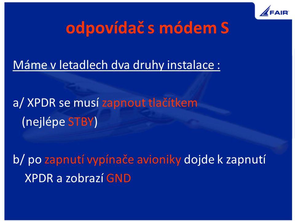 Na neřízeném nebo letišti AFIS : - je-li zapnut a zobrazuje GND nastavit 7000, jinak zapnout přes STBY a nastavit 7000 - zapnout ALT (XPDR A/C), nebo GND (XPDR S) - před vstupem na RWY zapnout ALT - po opuštění RWY ponechat ALT (XPDR A/C), nebo zapnout GND (XPDR S) - na stojánce před vypnutím nastavit 7000