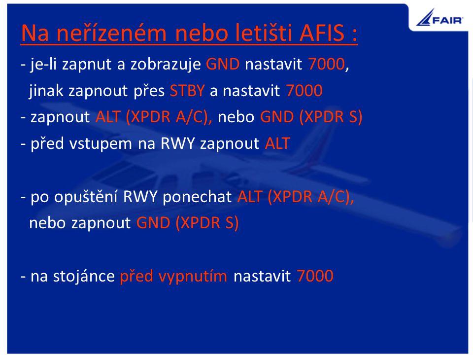 Na řízeném letišti: - je-li zapnut a zobrazuje GND nastavit 0000, - jinak zapnout přes STBY a nastavit 0000 (publikováno v AIP pro LKPR a LKMT) - po obdržení povolení nastavit přidělený kód - zapnout ALT (XPDR A/C), nebo GND (XPDR S) - před vstupem na RWY zapnout ALT - po opuštění RWY ponechat ALT (XPDR A/C), nebo zapnout GND (XPDR S) - na stojánce před vypnutím nastavit 0000 Případné odlišnosti od tohoto postupu jsou možné na základě provozních postupů jednotlivých letišť, nebo požadavku ATC.