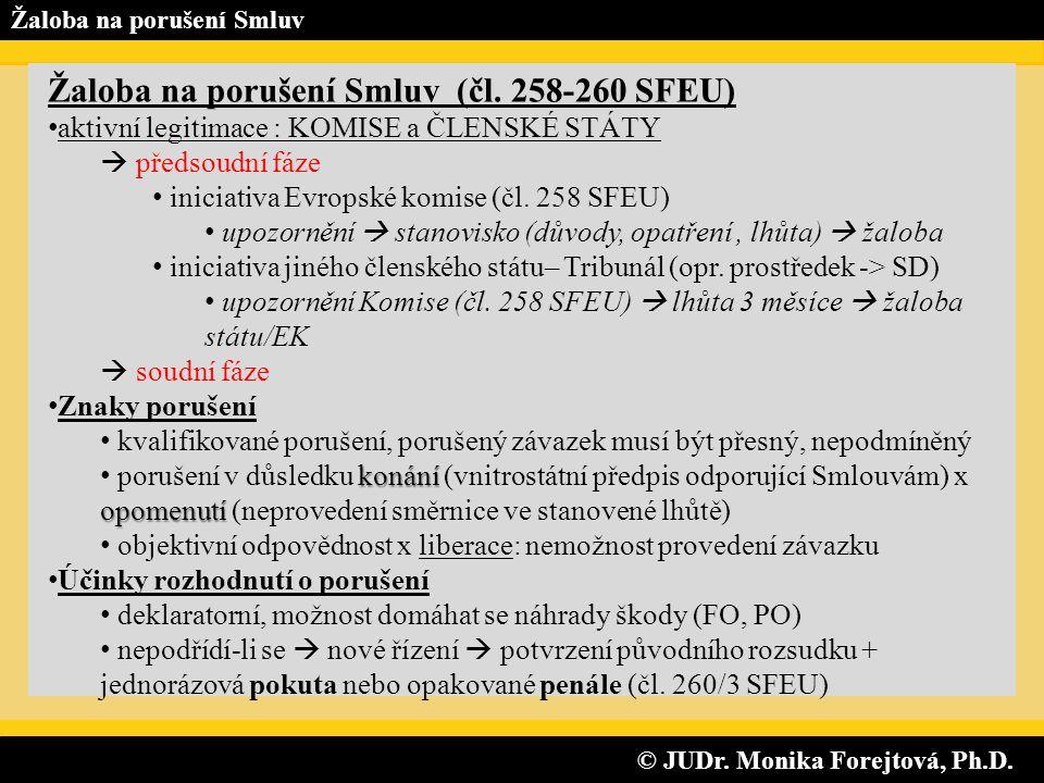 © JUDr. Monika Forejtová, Ph.D. © JUDr. Monika Forejtová, Ph.D. Žaloba na porušení Smluv Žaloba na porušení Smluv (čl. 258-260 SFEU) • aktivní legitim