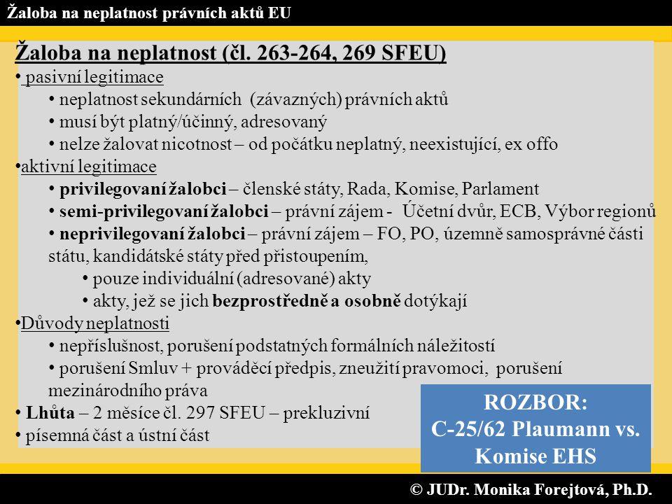© JUDr. Monika Forejtová, Ph.D. © JUDr. Monika Forejtová, Ph.D. Žaloba na neplatnost právních aktů EU Žaloba na neplatnost (čl. 263-264, 269 SFEU) • p